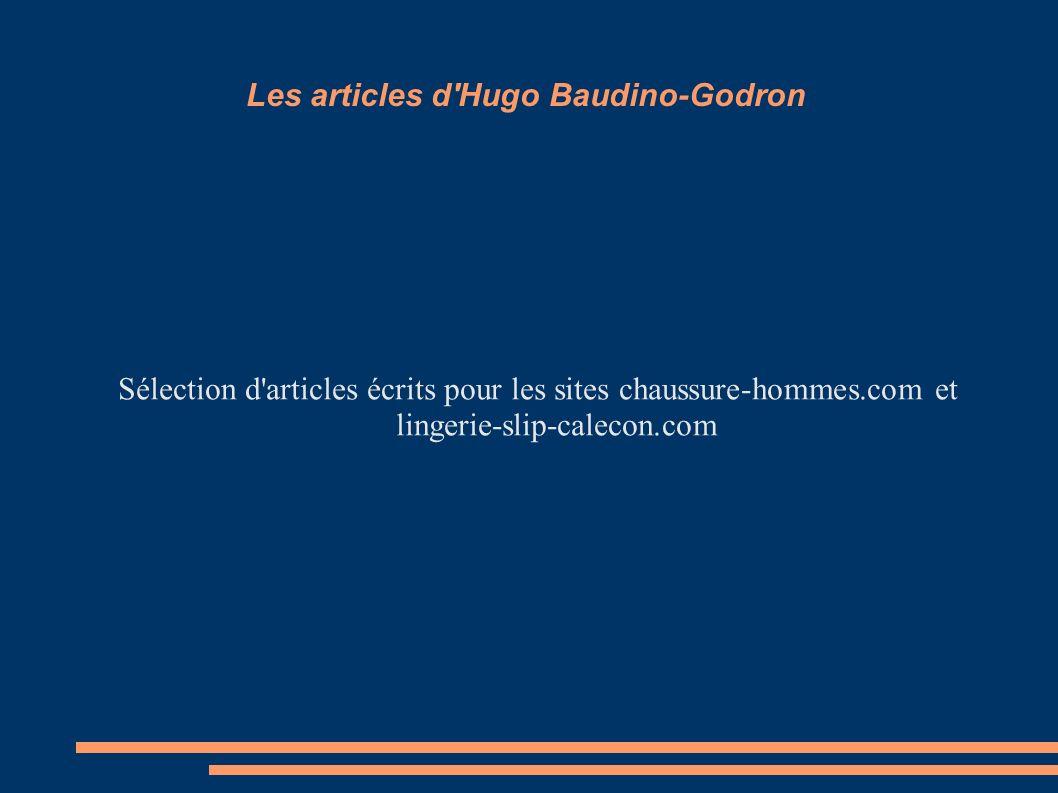 Les articles d Hugo Baudino-Godron Sélection d articles écrits pour les sites chaussure-hommes.com et lingerie-slip-calecon.com