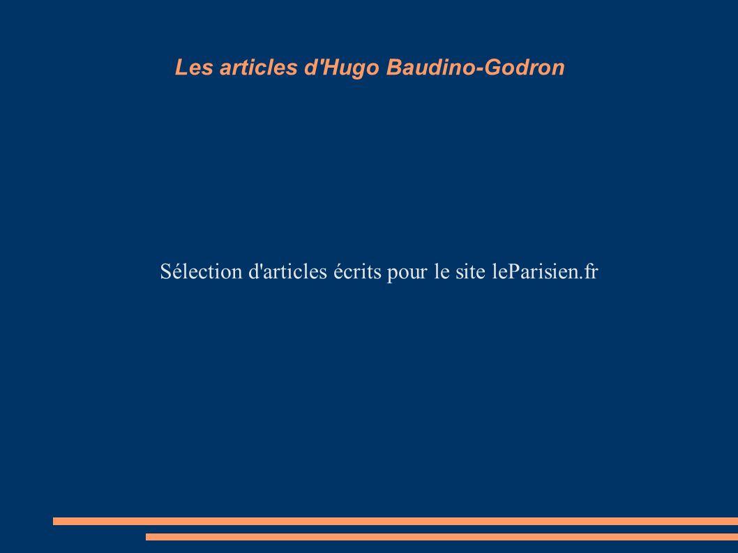 Les articles d Hugo Baudino-Godron Sélection d articles écrits pour le site leParisien.fr
