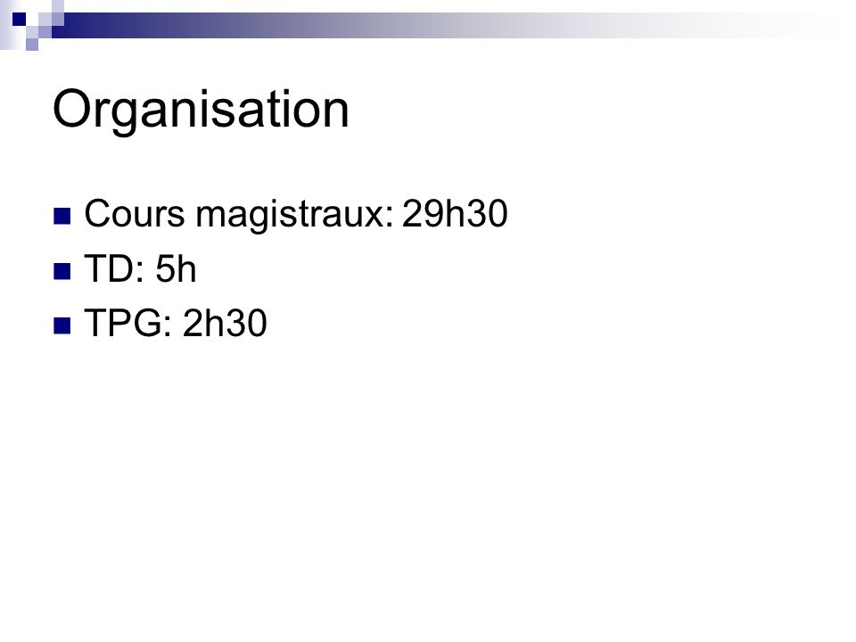 Organisation Cours magistraux: 29h30 TD: 5h TPG: 2h30