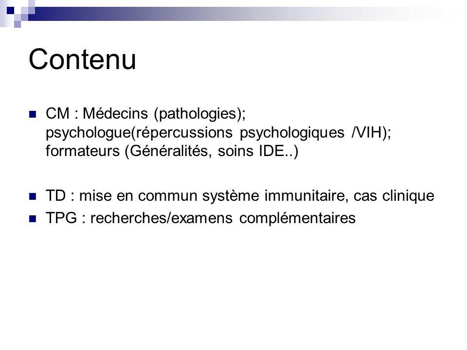 Contenu CM : Médecins (pathologies); psychologue(répercussions psychologiques /VIH); formateurs (Généralités, soins IDE..) TD : mise en commun système