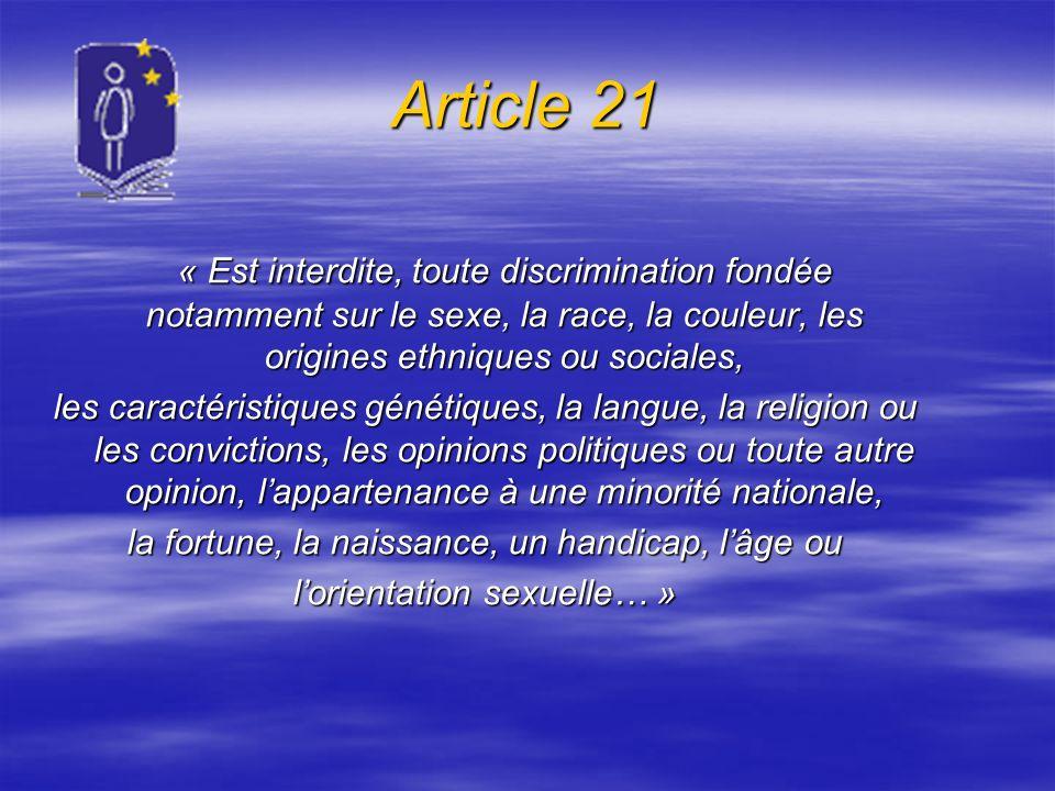 Article 21 « Est interdite, toute discrimination fondée notamment sur le sexe, la race, la couleur, les origines ethniques ou sociales, les caractéris