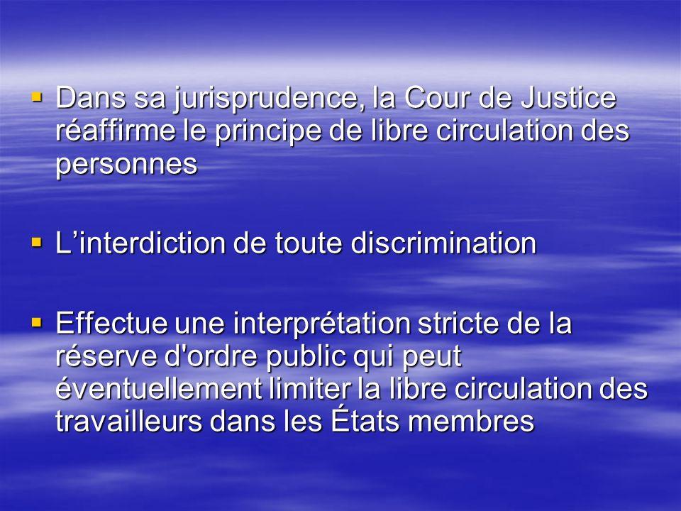 Dans sa jurisprudence, la Cour de Justice réaffirme le principe de libre circulation des personnes Dans sa jurisprudence, la Cour de Justice réaffirme