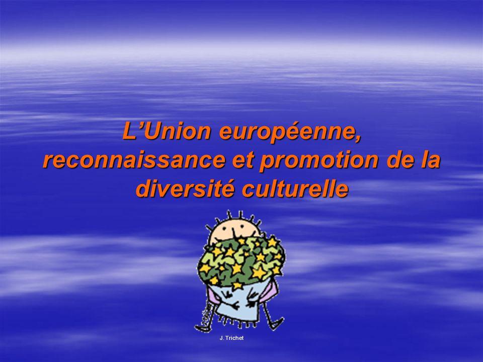 LUnion européenne, reconnaissance et promotion de la diversité culturelle J. Trichet