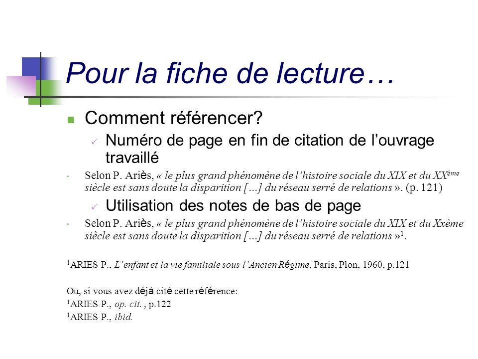 Pour la fiche de lecture… Comment référencer? Numéro de page en fin de citation de louvrage travaillé Selon P. Ari è s, « le plus grand phénomène de l