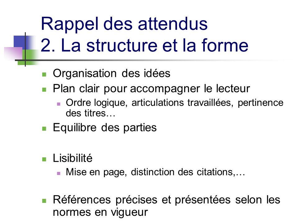 Rappel des attendus 2. La structure et la forme Organisation des idées Plan clair pour accompagner le lecteur Ordre logique, articulations travaillées