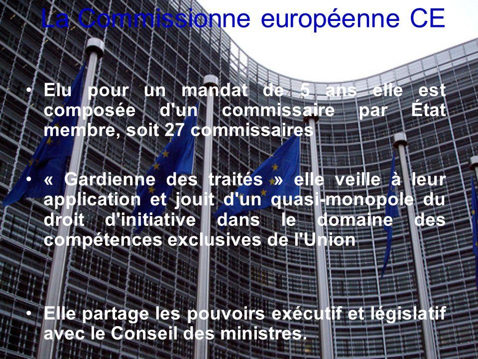 La Commissionne européenne CE Elu pour un mandat de 5 ans elle est composée d'un commissaire par État membre, soit 27 commissaires « Gardienne des tra