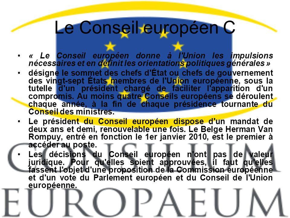 Le Conseil européen C « Le Conseil européen donne à l'Union les impulsions nécessaires et en définit les orientations politiques générales » désigne l