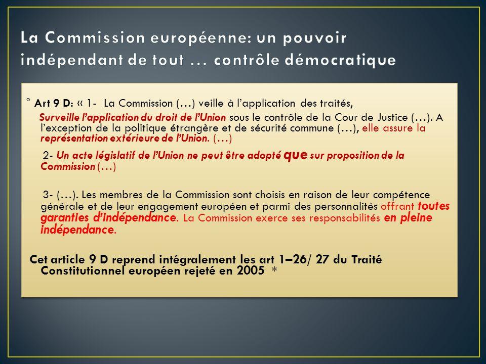 ° Art 9 D: « 1- La Commission (…) veille à lapplication des traités, Surveille lapplication du droit de lUnion sous le contrôle de la Cour de Justice