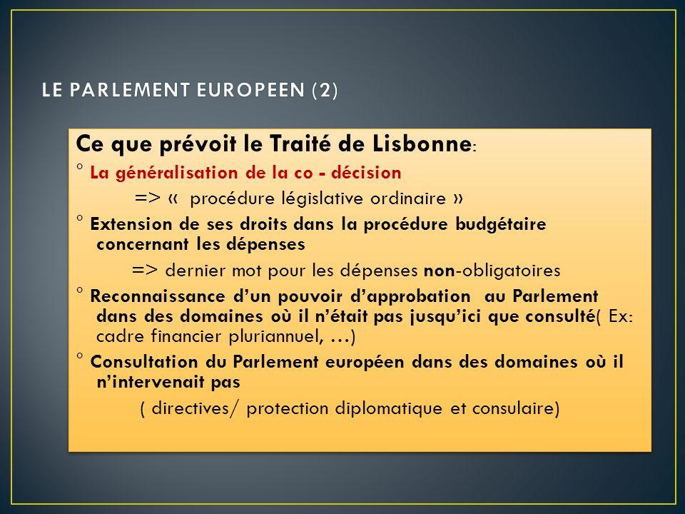 Ce que prévoit le Traité de Lisbonne : ° La généralisation de la co - décision => « procédure législative ordinaire » ° Extension de ses droits dans l