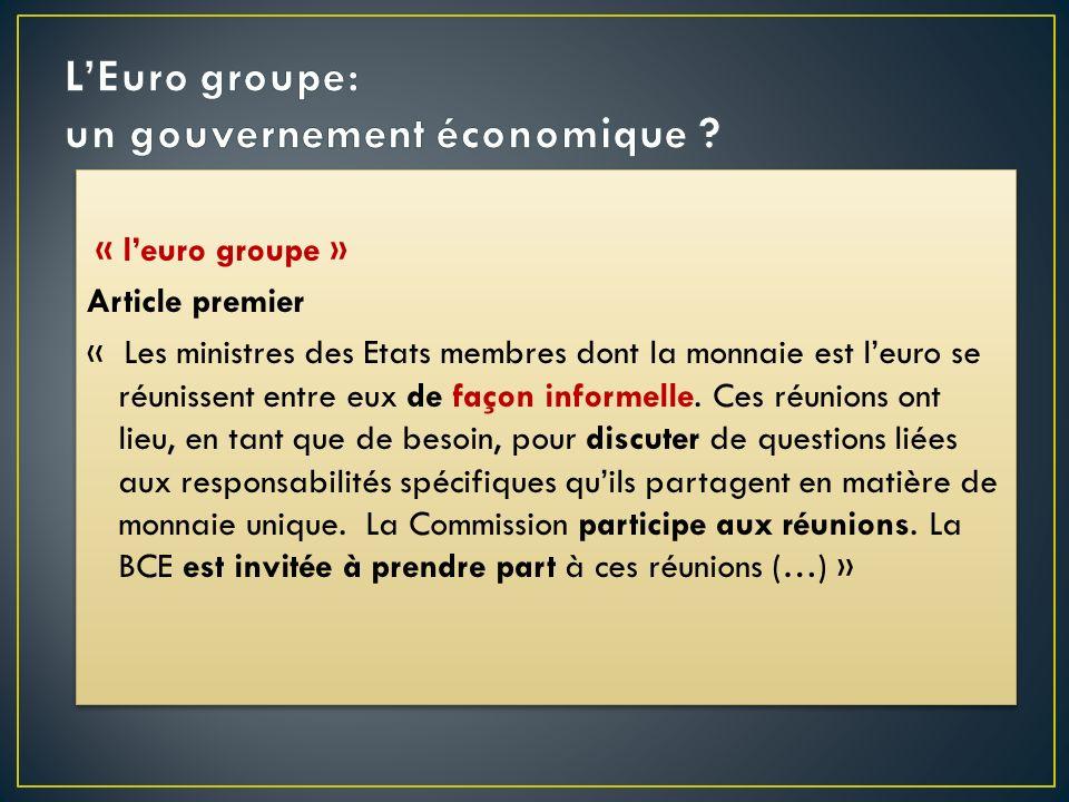 « leuro groupe » Article premier « Les ministres des Etats membres dont la monnaie est leuro se réunissent entre eux de façon informelle. Ces réunions