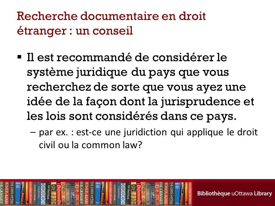 Recherche documentaire en droit étranger : un conseil Il est recommandé de considérer le système juridique du pays que vous recherchez de sorte que vous ayez une idée de la façon dont la jurisprudence et les lois sont considérés dans ce pays.