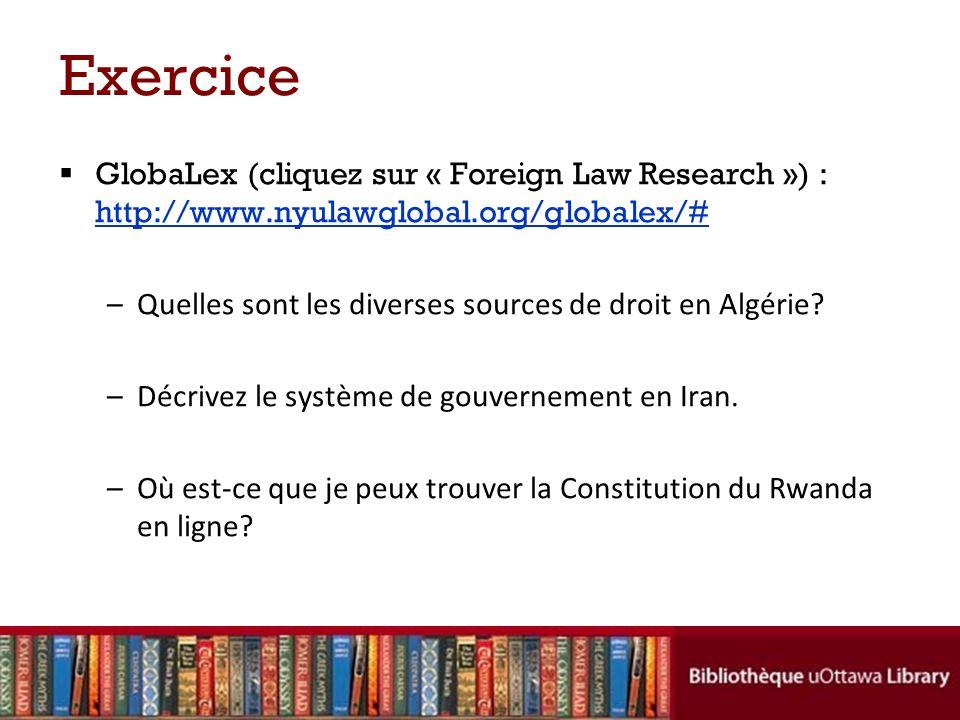 Exercice GlobaLex (cliquez sur « Foreign Law Research ») : http://www.nyulawglobal.org/globalex/# http://www.nyulawglobal.org/globalex/# –Quelles sont les diverses sources de droit en Algérie.