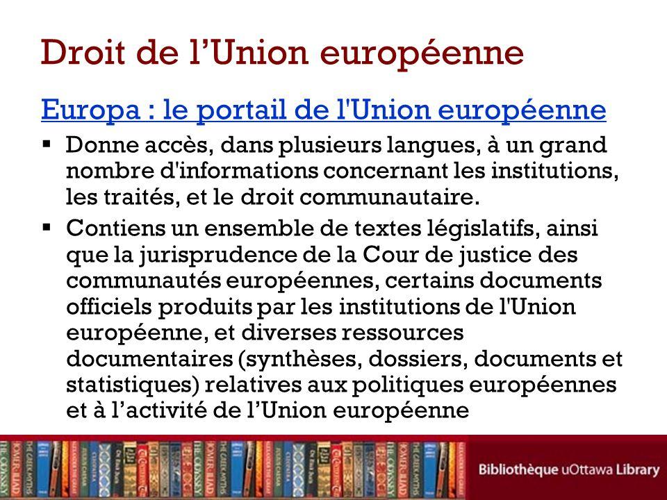 Droit de lUnion européenne Europa : le portail de l Union européenne Donne accès, dans plusieurs langues, à un grand nombre d informations concernant les institutions, les traités, et le droit communautaire.