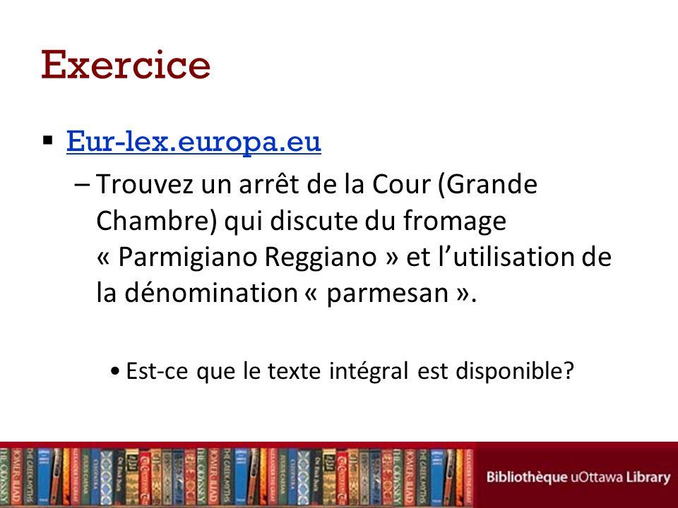 Exercice Eur-lex.europa.eu –Trouvez un arrêt de la Cour (Grande Chambre) qui discute du fromage « Parmigiano Reggiano » et lutilisation de la dénomination « parmesan ».
