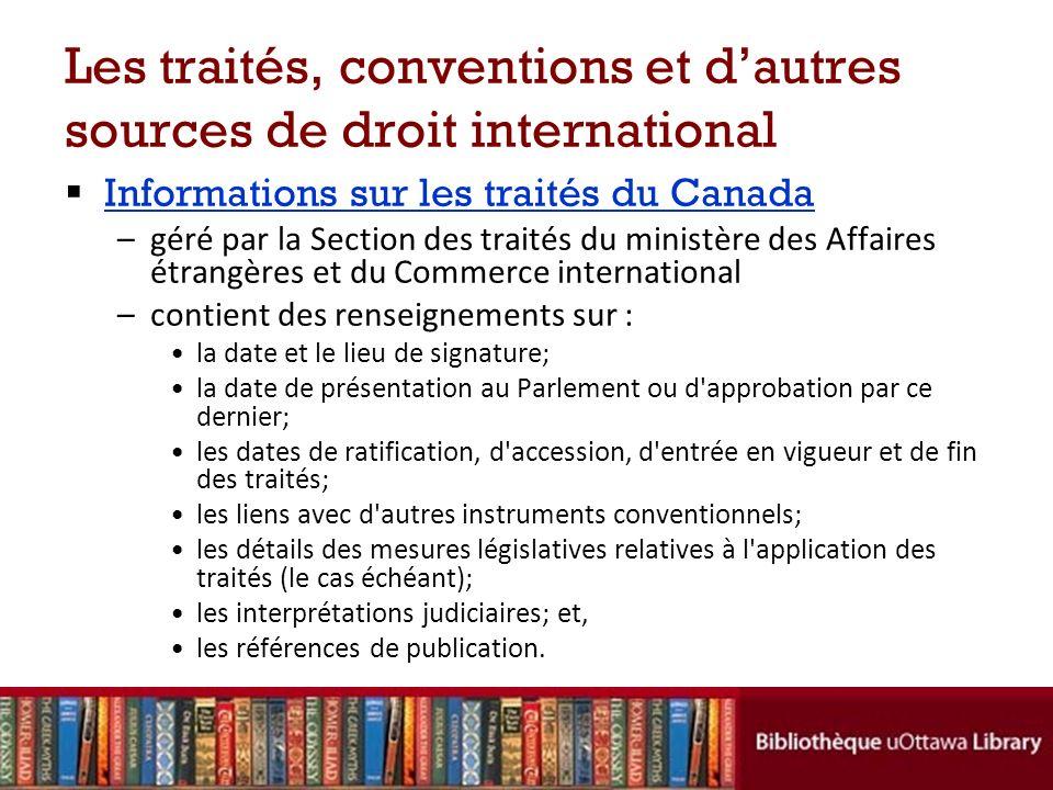 Les traités, conventions et dautres sources de droit international Informations sur les traités du Canada –géré par la Section des traités du ministèr
