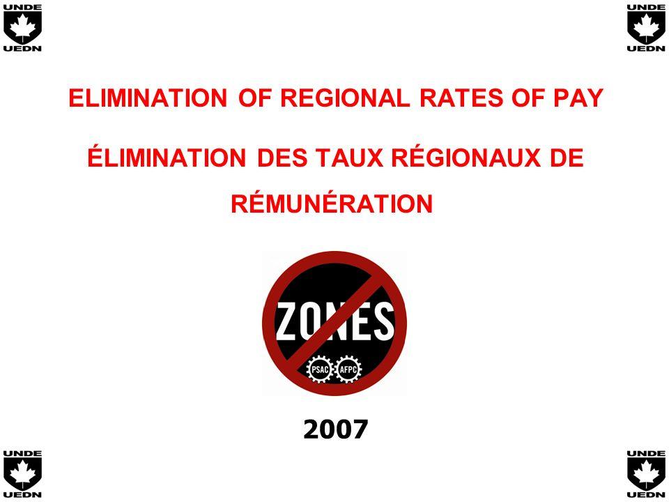 ELIMINATION OF REGIONAL RATES OF PAY ÉLIMINATION DES TAUX RÉGIONAUX DE RÉMUNÉRATION 2007