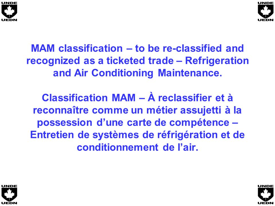 MAM classification – to be re-classified and recognized as a ticketed trade – Refrigeration and Air Conditioning Maintenance.