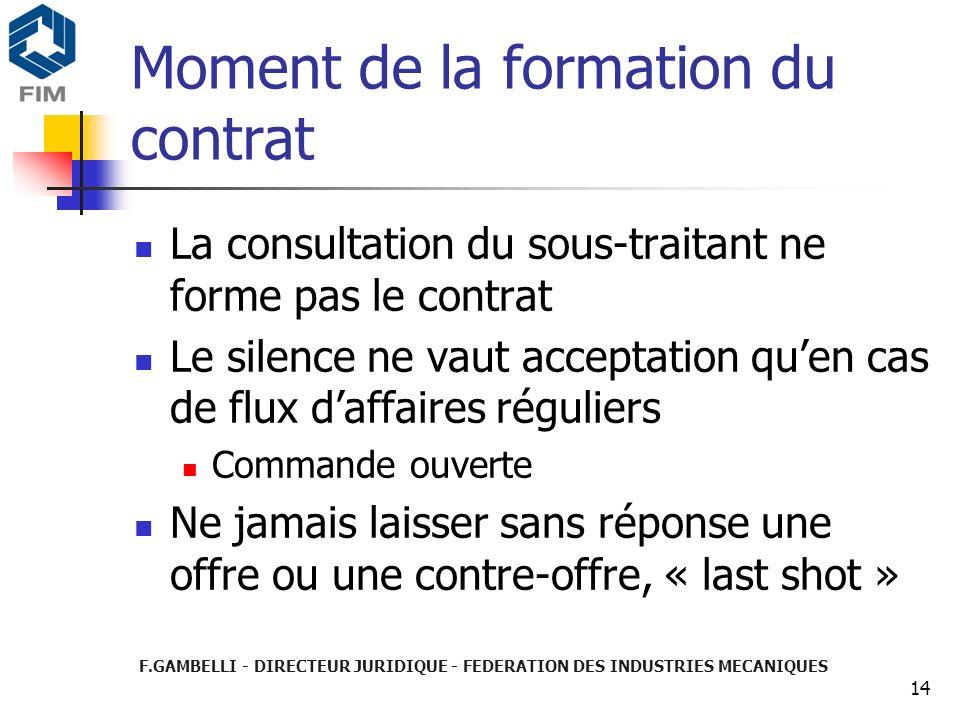 F.GAMBELLI - DIRECTEUR JURIDIQUE - FEDERATION DES INDUSTRIES MECANIQUES 14 Moment de la formation du contrat La consultation du sous-traitant ne forme