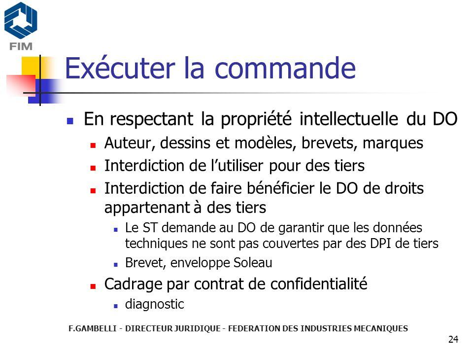 F.GAMBELLI - DIRECTEUR JURIDIQUE - FEDERATION DES INDUSTRIES MECANIQUES 24 Exécuter la commande En respectant la propriété intellectuelle du DO Auteur