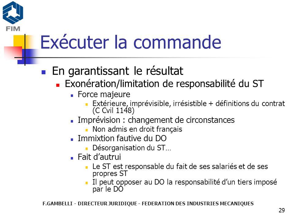 F.GAMBELLI - DIRECTEUR JURIDIQUE - FEDERATION DES INDUSTRIES MECANIQUES 29 Exécuter la commande En garantissant le résultat Exonération/limitation de