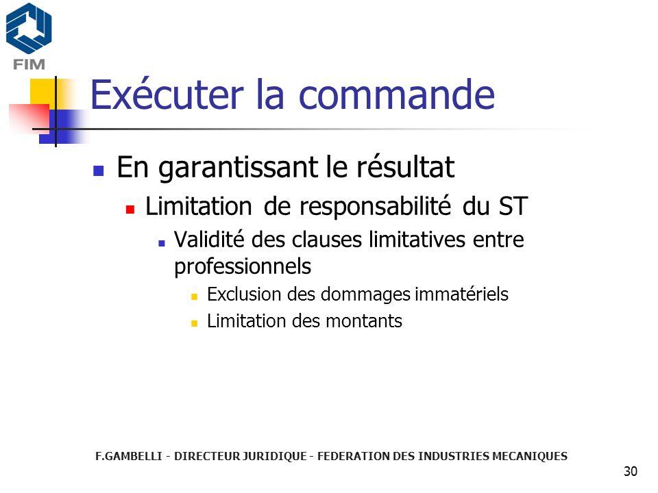 F.GAMBELLI - DIRECTEUR JURIDIQUE - FEDERATION DES INDUSTRIES MECANIQUES 30 Exécuter la commande En garantissant le résultat Limitation de responsabili
