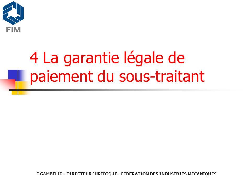 4 La garantie légale de paiement du sous-traitant F.GAMBELLI - DIRECTEUR JURIDIQUE - FEDERATION DES INDUSTRIES MECANIQUES