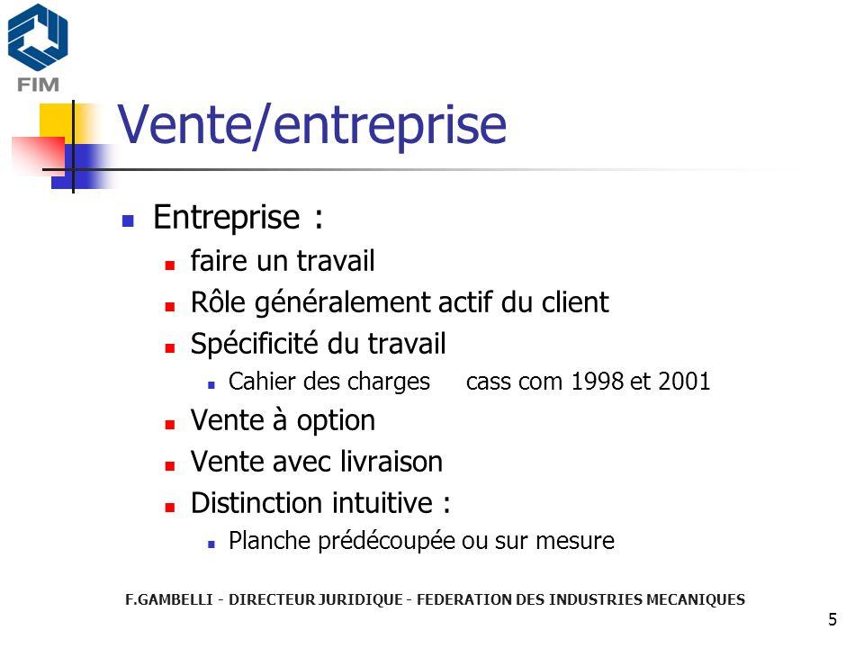 F.GAMBELLI - DIRECTEUR JURIDIQUE - FEDERATION DES INDUSTRIES MECANIQUES 5 Vente/entreprise Entreprise : faire un travail Rôle généralement actif du cl
