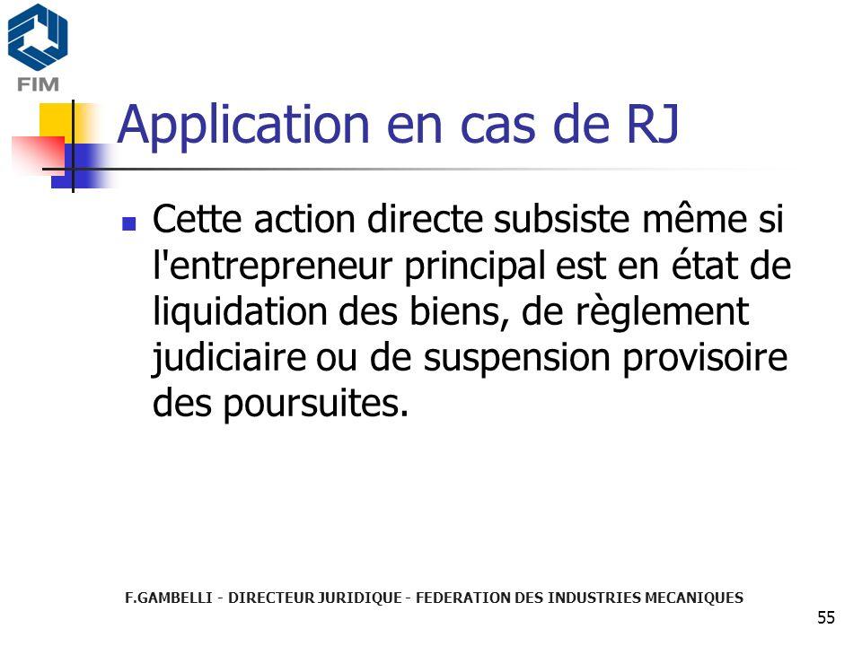 F.GAMBELLI - DIRECTEUR JURIDIQUE - FEDERATION DES INDUSTRIES MECANIQUES 55 Application en cas de RJ Cette action directe subsiste même si l'entreprene