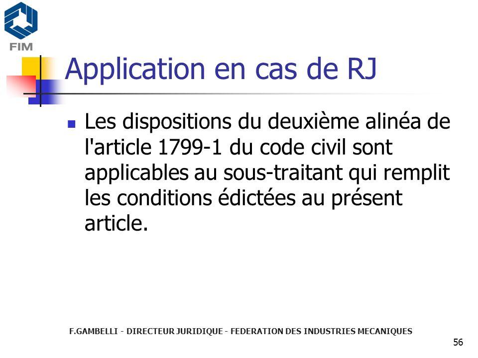 F.GAMBELLI - DIRECTEUR JURIDIQUE - FEDERATION DES INDUSTRIES MECANIQUES 56 Application en cas de RJ Les dispositions du deuxième alinéa de l'article 1