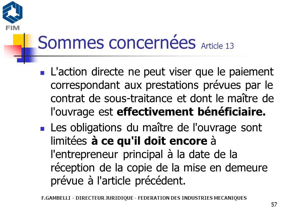F.GAMBELLI - DIRECTEUR JURIDIQUE - FEDERATION DES INDUSTRIES MECANIQUES 57 Sommes concernées Article 13 L'action directe ne peut viser que le paiement