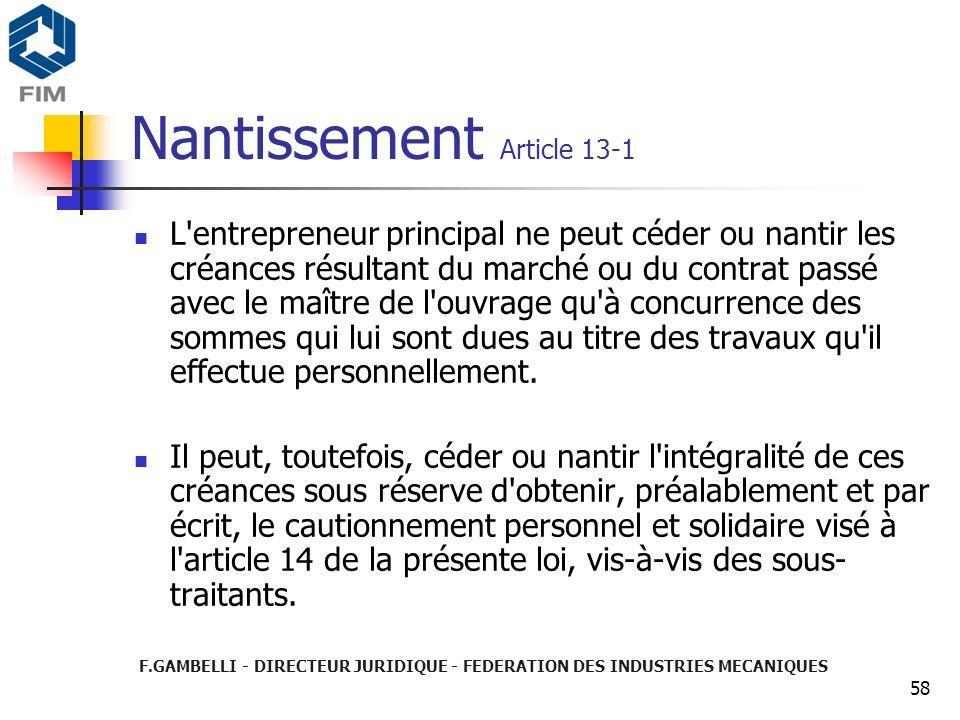 F.GAMBELLI - DIRECTEUR JURIDIQUE - FEDERATION DES INDUSTRIES MECANIQUES 58 Nantissement Article 13-1 L'entrepreneur principal ne peut céder ou nantir