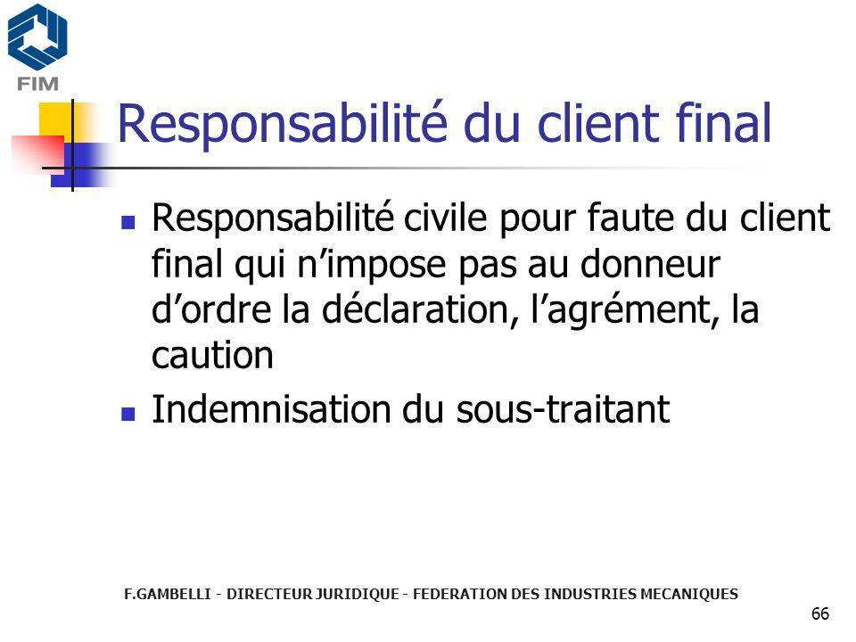 F.GAMBELLI - DIRECTEUR JURIDIQUE - FEDERATION DES INDUSTRIES MECANIQUES 66 Responsabilité du client final Responsabilité civile pour faute du client f
