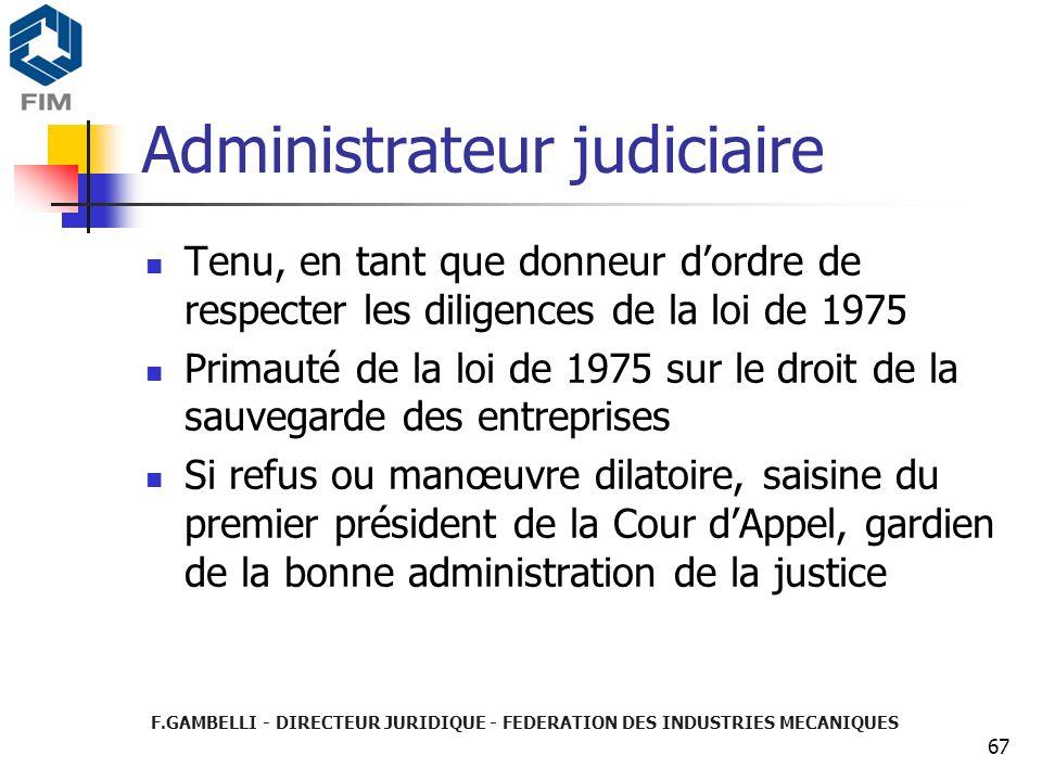 F.GAMBELLI - DIRECTEUR JURIDIQUE - FEDERATION DES INDUSTRIES MECANIQUES 67 Administrateur judiciaire Tenu, en tant que donneur dordre de respecter les