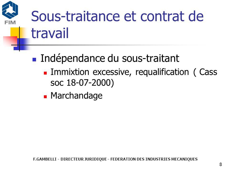 F.GAMBELLI - DIRECTEUR JURIDIQUE - FEDERATION DES INDUSTRIES MECANIQUES 8 Sous-traitance et contrat de travail Indépendance du sous-traitant Immixtion