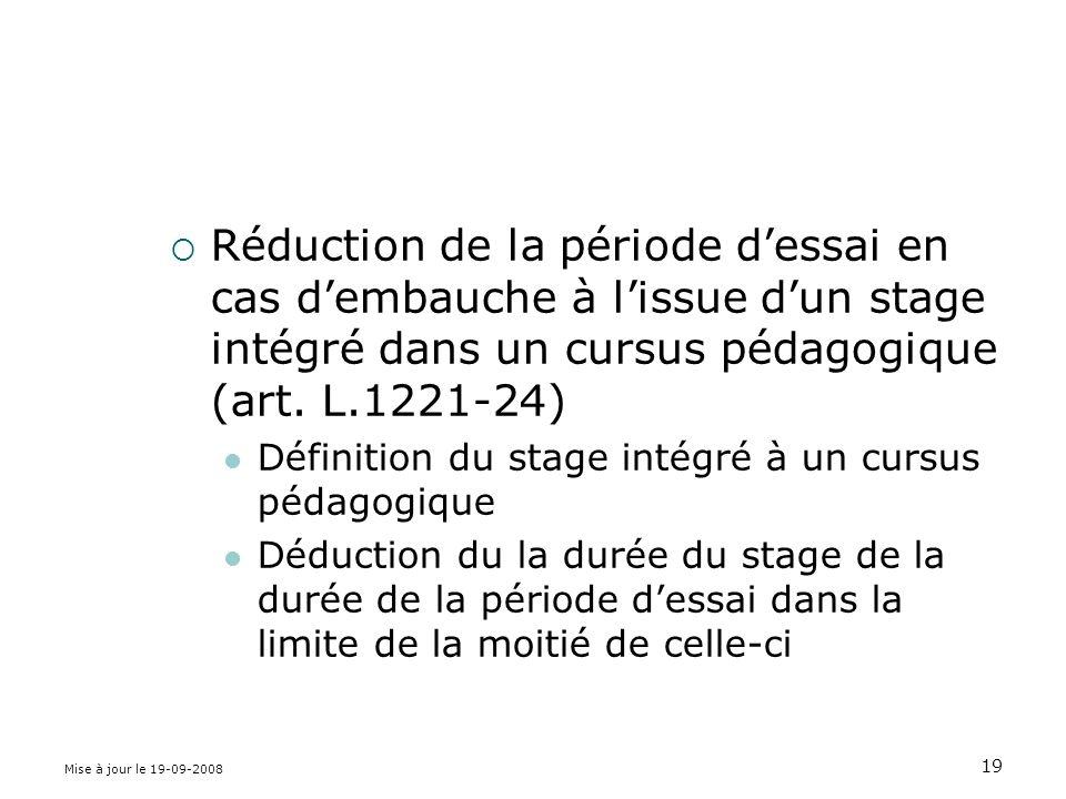 Mise à jour le 19-09-2008 19 Réduction de la période dessai en cas dembauche à lissue dun stage intégré dans un cursus pédagogique (art.