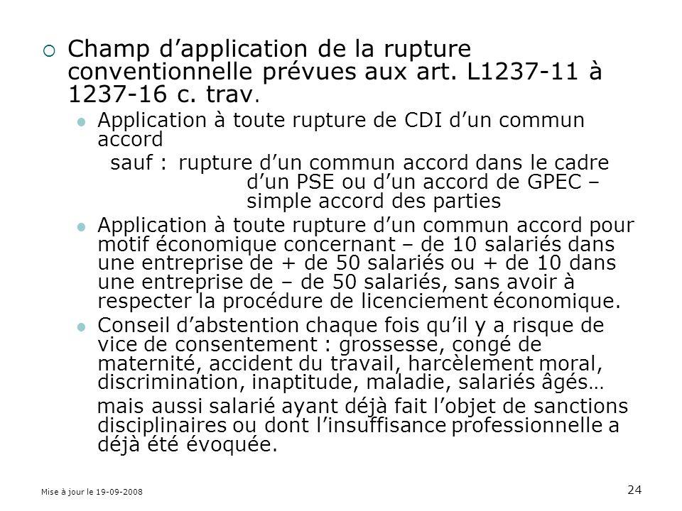 Mise à jour le 19-09-2008 24 Champ dapplication de la rupture conventionnelle prévues aux art.