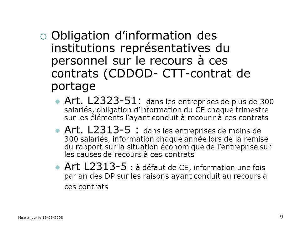 Mise à jour le 19-09-2008 9 Obligation dinformation des institutions représentatives du personnel sur le recours à ces contrats (CDDOD- CTT-contrat de portage Art.