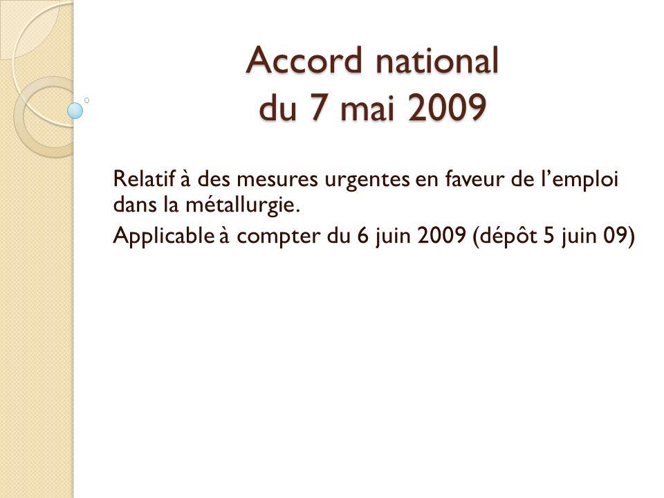 Accord national du 7 mai 2009 Relatif à des mesures urgentes en faveur de lemploi dans la métallurgie. Applicable à compter du 6 juin 2009 (dépôt 5 ju