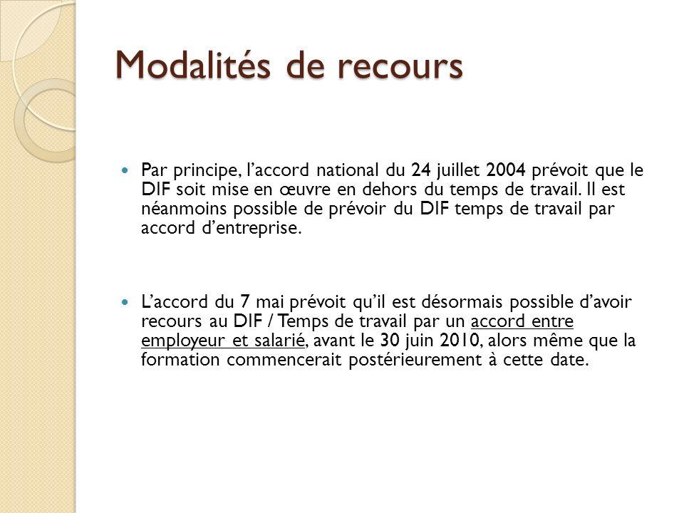 Modalités de recours Par principe, laccord national du 24 juillet 2004 prévoit que le DIF soit mise en œuvre en dehors du temps de travail.