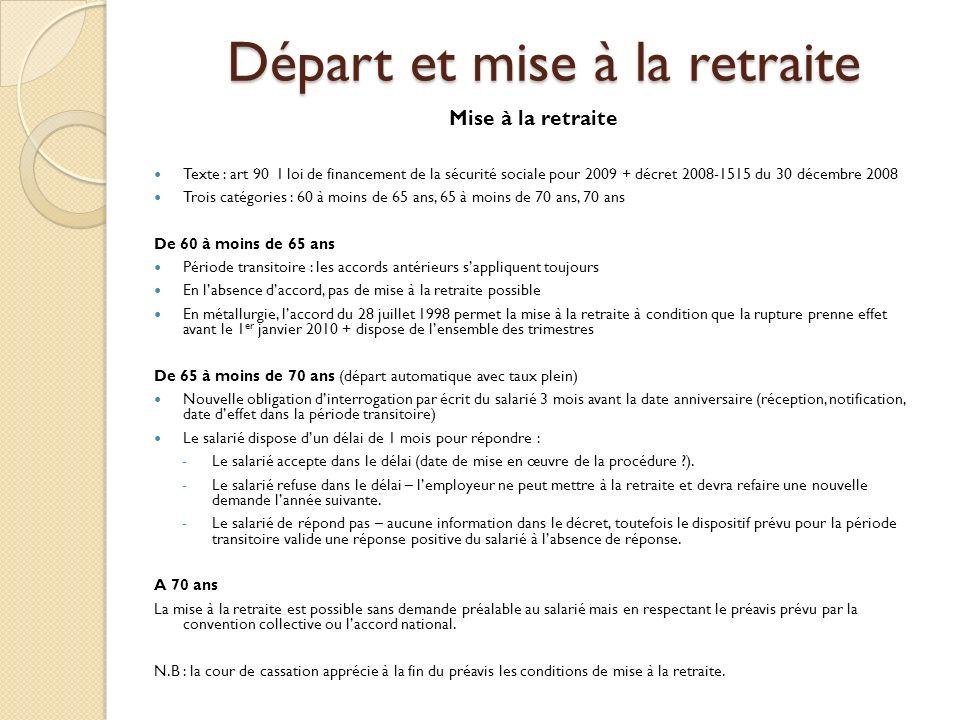 Départ et mise à la retraite Mise à la retraite Texte : art 90 I loi de financement de la sécurité sociale pour 2009 + décret 2008-1515 du 30 décembre