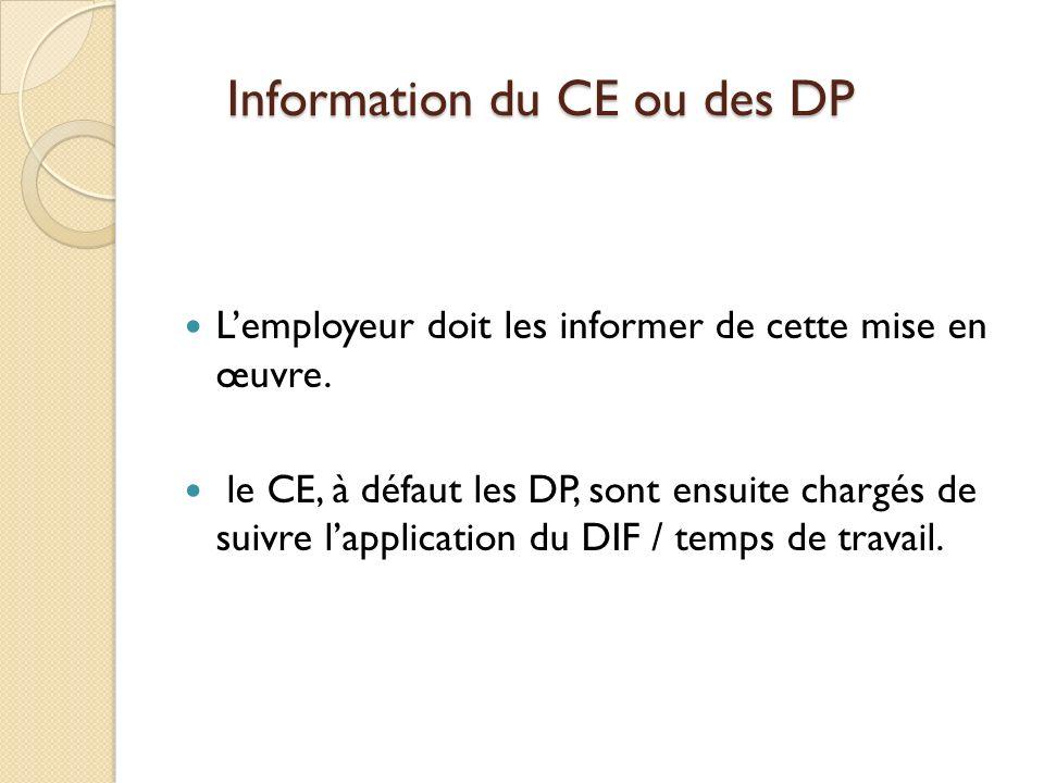 Information du CE ou des DP Lemployeur doit les informer de cette mise en œuvre. le CE, à défaut les DP, sont ensuite chargés de suivre lapplication d