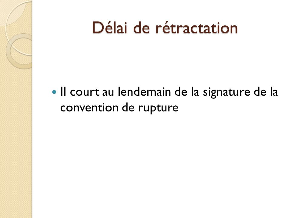 Délai de rétractation Il court au lendemain de la signature de la convention de rupture