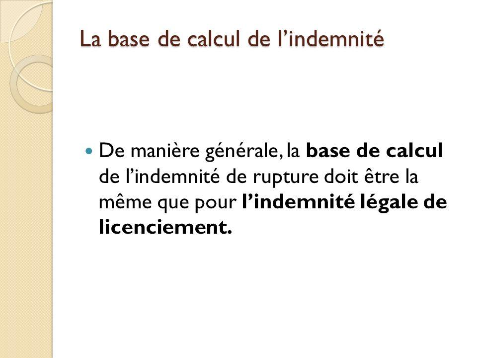 La base de calcul de lindemnité De manière générale, la base de calcul de lindemnité de rupture doit être la même que pour lindemnité légale de licenc