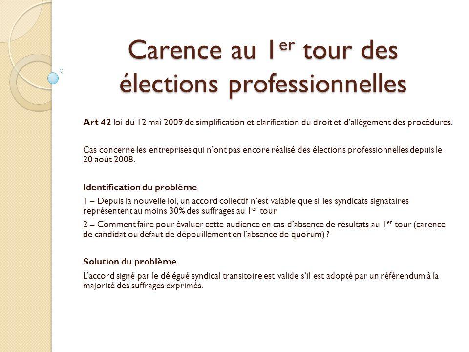 Carence au 1 er tour des élections professionnelles Art 42 loi du 12 mai 2009 de simplification et clarification du droit et dallègement des procédures.