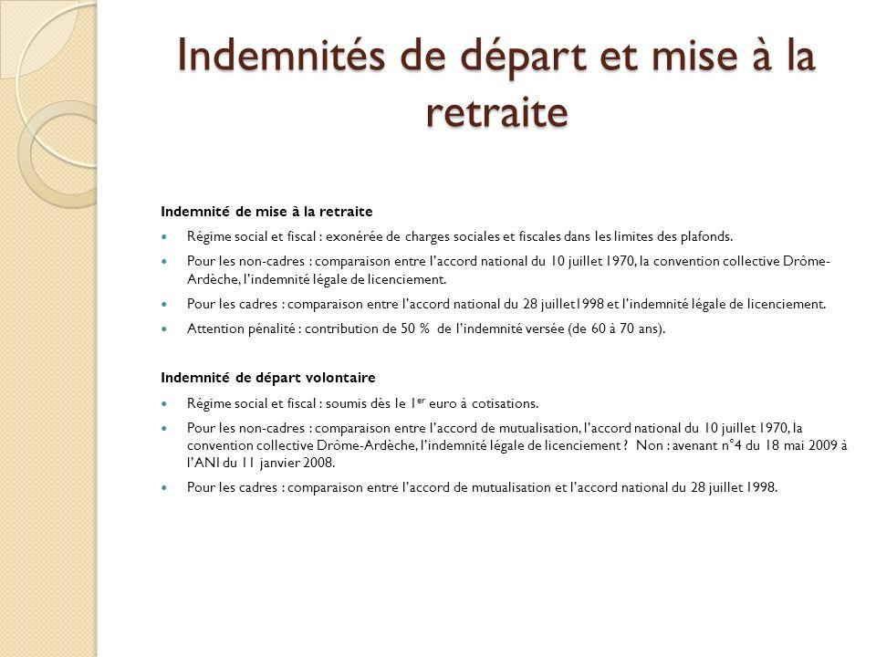 Indemnités de départ et mise à la retraite Indemnité de mise à la retraite Régime social et fiscal : exonérée de charges sociales et fiscales dans les limites des plafonds.
