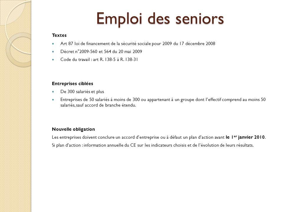 Emploi des seniors Textes Art 87 loi de financement de la sécurité sociale pour 2009 du 17 décembre 2008 Décret n°2009-560 et 564 du 20 mai 2009 Code du travail : art R.