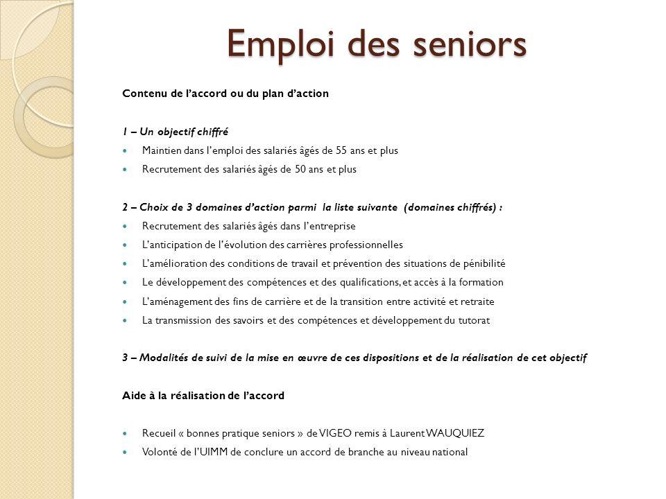 Emploi des seniors Contenu de laccord ou du plan daction 1 – Un objectif chiffré Maintien dans lemploi des salariés âgés de 55 ans et plus Recrutement