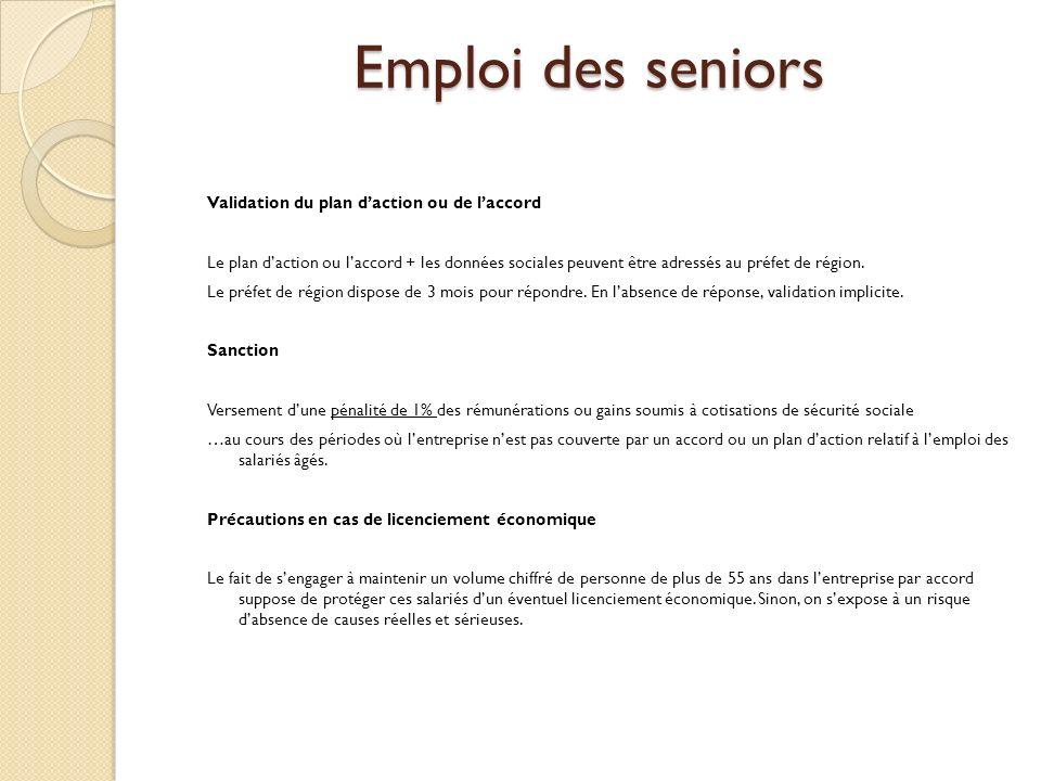 Emploi des seniors Validation du plan daction ou de laccord Le plan daction ou laccord + les données sociales peuvent être adressés au préfet de région.
