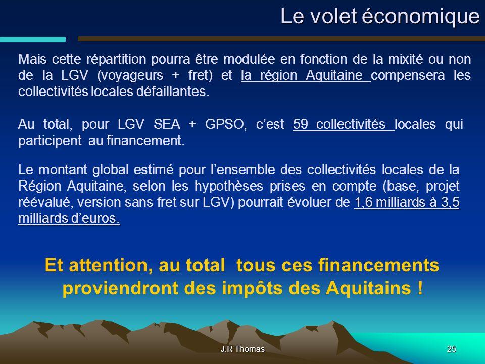 J.R Thomas25 Mais cette répartition pourra être modulée en fonction de la mixité ou non de la LGV (voyageurs + fret) et la région Aquitaine compensera les collectivités locales défaillantes.
