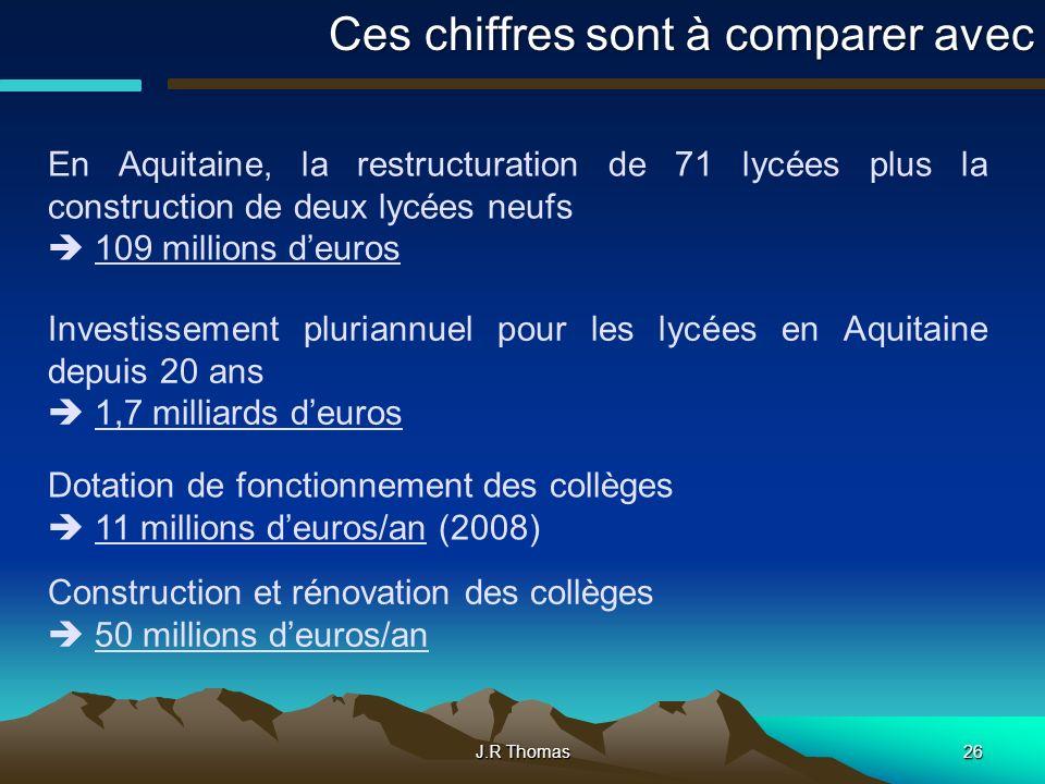 J.R Thomas26 Ces chiffres sont à comparer avec En Aquitaine, la restructuration de 71 lycées plus la construction de deux lycées neufs 109 millions de
